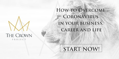 THE CROWN Project - How to Overcome CoronaVirus in your business, career and life  tickets