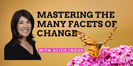 Mastering the Many Facets of Change with Alice Inoue tickets