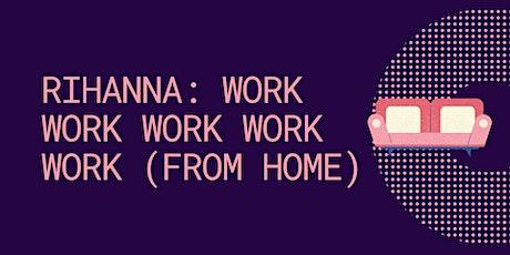 [Online] Rihanna: Work Work Work Work Work (From Home) tickets
