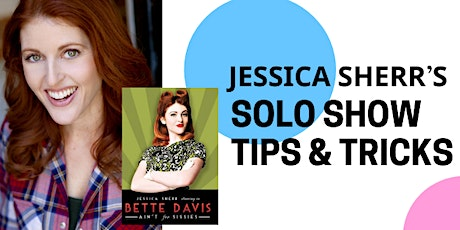 SOLO SHOW TIPS & TRICKS with Jessica Sherr tickets