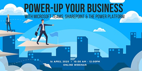 Power-Up Your Business With Microsoft Teams, SharePoint, The Power Platform tickets