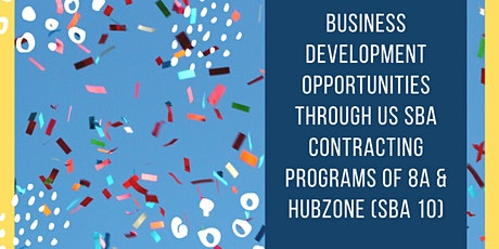 Business Development Opps Thru US SBA Contracting Programs of 8a & HUBZone tickets