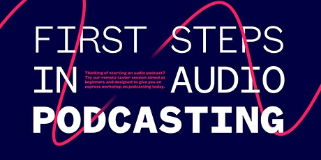 'First Steps in Audio Podcasting' a Virtual Workshop via ZOOM™ tickets
