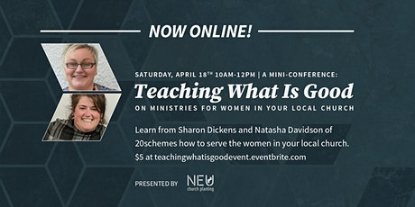 Teaching What Is Good: A Women's Conference tickets