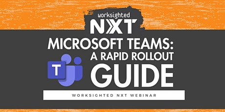 Worksighted NXT Webinar | Microsoft Teams: A Rapid Rollout Guide tickets