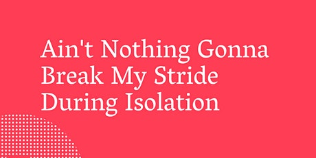 [Online] Ain't Nothing Gonna Break My Stride During Isolation tickets