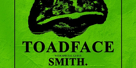 Toadface, Smith, Creighfish, Shakes tickets