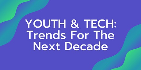 Youth & Tech: Trends For The Next Decade tickets