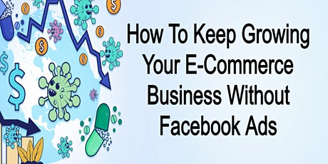 How to Keep Growing With No Facebook Ads - E-Comm Guide tickets
