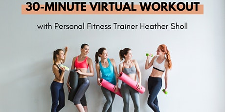 30 Min Workout w/ Personal Fitness Trainer Heather Sholl! Round #2 tickets