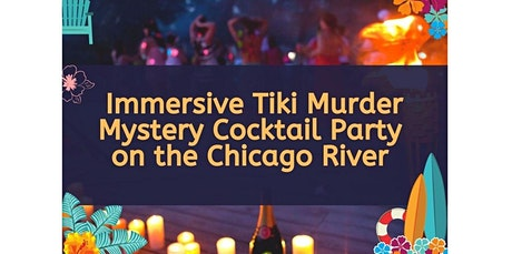 Interactive Murder Mystery Tiki Party on the Chicago River (08-21-2020 starts at 7:00 PM) tickets