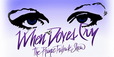 POSTPONED  UNTIL APRIL 17, 2021 - WHEN DOVES CRY - THE PRINCE TRIBUTE SHOW tickets