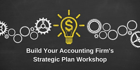 Build Your Accounting Firm's Strategic Plan Workshop tickets