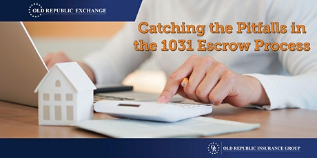 Catching the Pitfalls in the 1031 Escrow Process tickets