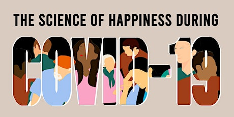The Science of Happiness During COVID-19 tickets