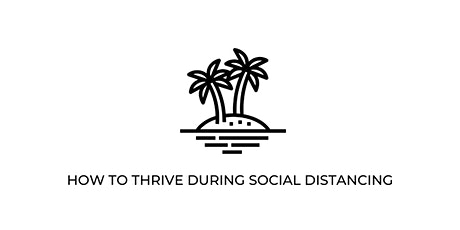 How to Thrive During Social Distancing *Virtual* tickets
