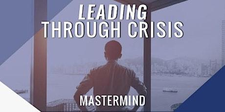 Leading Through Crisis Mastermind Virtual Online tickets