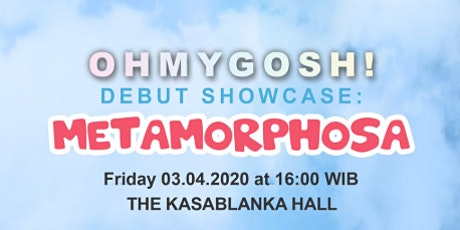 Oh My Gosh! Debut Showcase: METAMORPHOSA tickets