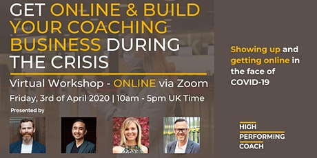 Get ONLINE & Build Your Coaching Business During the Crisis tickets
