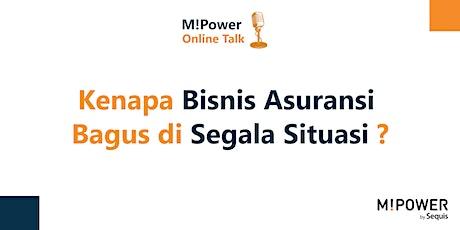 Kenapa Bisnis Asuransi Bagus di Segala Situasi [Online Talk] tickets