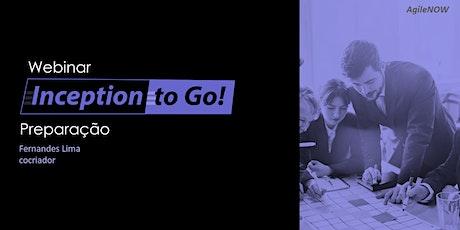 Webinar:Inception to Go - preparação - 02/04(quinta)- Gratuito ingressos