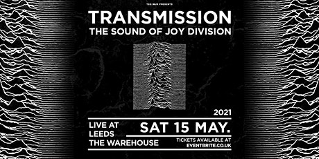 Transmission - The Sound of Joy Division (The Warehouse, Leeds) tickets