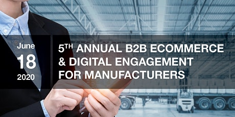 5th Annual Forum B2B Ecommerce & Digital Engagement for Manufacturers tickets