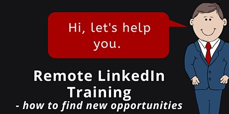 LinkedIn Training (Remote) -  Helping You To Find New Opportunties tickets