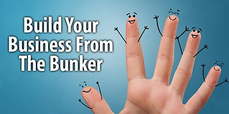 Build Your Business From The Bunker - Online Workshop tickets