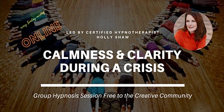 Group Hypnosis for the Creative Community: Calmness & Clarity During A Crisis (ONLINE!)  tickets