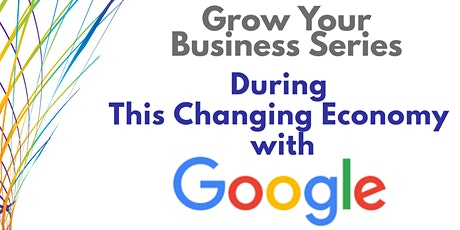 Grow Your Business with Google In A Changing Economy tickets