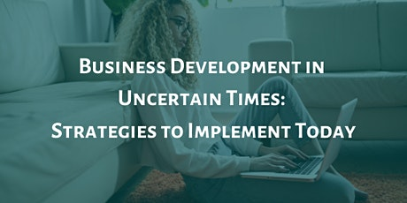 Business Development in Uncertain Times: Strategies to Implement Today tickets