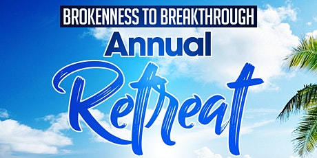 Brokenness to Breakthrough Annual Retreat tickets