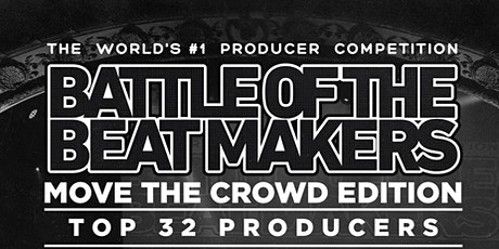 "**NEW** BATTLE OF THE BEAT MAKERS - ""Move The Crowd"" Edition tickets"