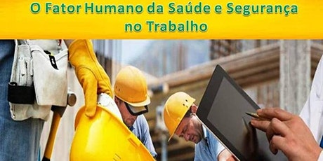 O Fator Humano da Saúde e Segurança no Trabalho ingressos