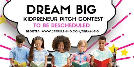 DREAM BIG KIDPRENEUR Pitch Contest tickets