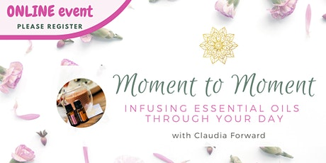 Moment to Moment Infusion : Meditation & Essentials Oils ONLINE tickets