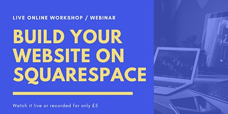 Build your  Website on Squarespace | Online live workshop only £5 tickets