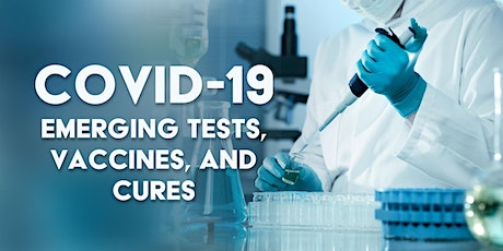 COVID-19: Emerging Tests, Vaccines and Cures tickets