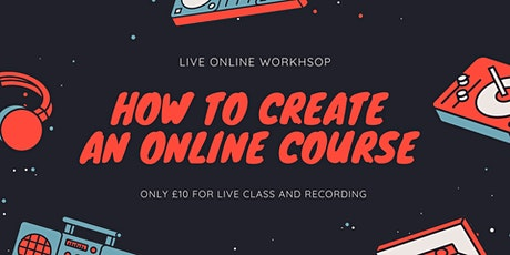 How to create your online course | Live Online Workshop for only £10 tickets