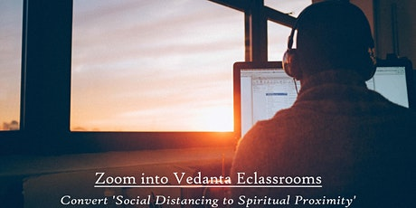 Zoom into Vedanta Eclassrooms; 'Social distance to spiritual proximity' tickets