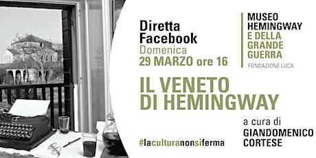 Diretta Facebook: il Veneto di Hemingway con Giandomenico Cortese biglietti