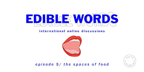 Edible Words - Episode 5 / The Spaces of Food tickets