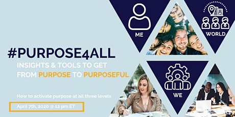 #PURPOSE4ALL: Insights & Tools To Get From Purpose to Purposeful tickets
