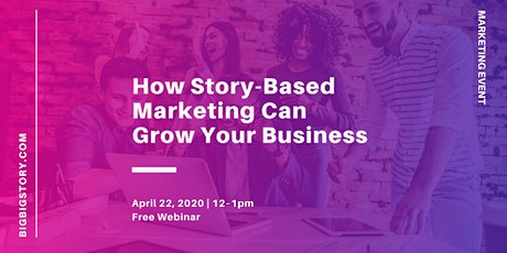 WEBINAR: How Story-Based Marketing Can Grow Your Business - April 22, 2020 tickets