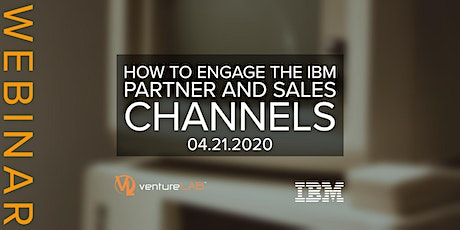 How to Engage the IBM Partner and Sales Channels Webinar tickets