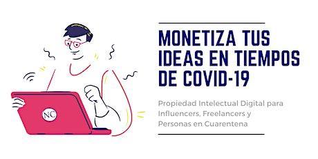 Monetiza tus ideas en tiempos de COVID-19 entradas