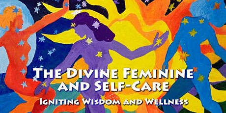The Divine Feminine and Self-Care: Igniting Wisdom and Wellness tickets