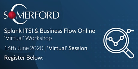 Splunk ITSI & Business Flow 'Virtual' Workshop - Business Event tickets