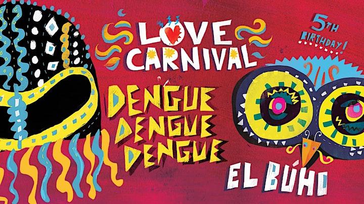 Love Carnival 6th Birthday w/ Dengue Dengue Dengue + El Búho image